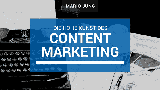Die Hohe Kunst des Content Marketing 1