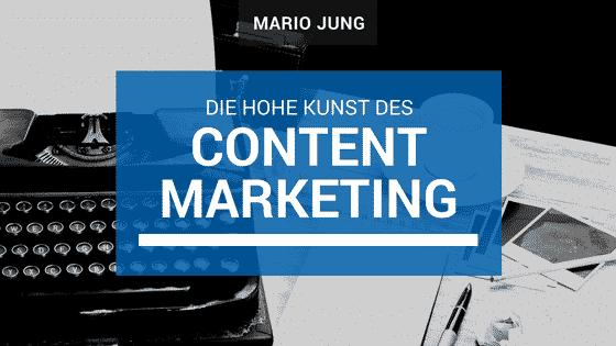 Die Hohe Kunst des Content Marketing 1 - Die hohe Kunst des Content Marketing
