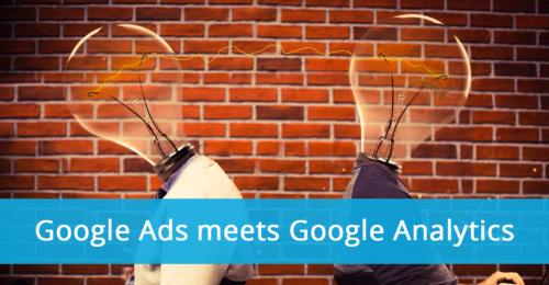 Google Ads meets Google Analytics: Erkennen Sie die Potenziale und Limits